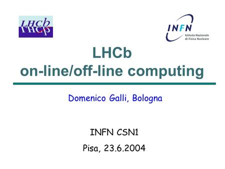 LHCb on-line/off-line computing Domenico Galli, Bologna INFN CSN1 Pisa, 23.6.2004.