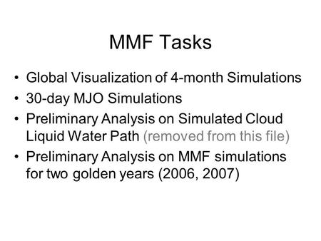 MMF Tasks Global Visualization of 4-month Simulations 30-day MJO Simulations Preliminary Analysis on Simulated Cloud Liquid Water Path (removed from this.