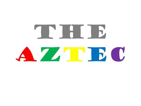 The Aztec. Located in present day Mexico City and the surrounding area.