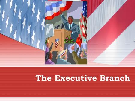 "The Executive Branch. Activating Strategy: ""If I were President"" Follow the directions on the handout that Mr. Fisher has given you!! Get started now!!"