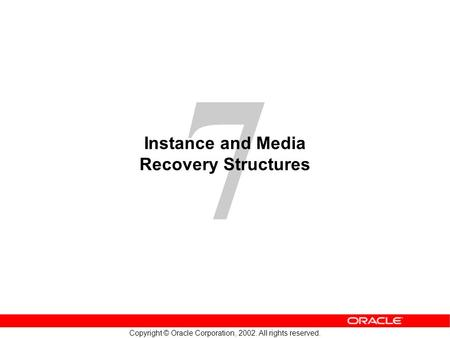 7 Copyright © Oracle Corporation, 2002. All rights reserved. Instance and Media Recovery Structures.