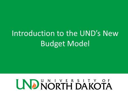 Introduction to the UND's New Budget Model. Existing Budget Model? UND's budget approach has been historical and incremental Meaning: The next year's.