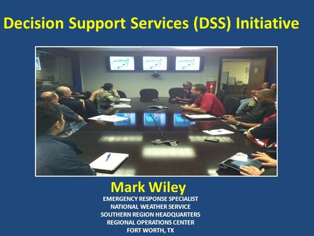 EMERGENCY RESPONSE SPECIALIST NATIONAL WEATHER SERVICE SOUTHERN REGION HEADQUARTERS REGIONAL OPERATIONS CENTER FORT WORTH, TX Decision Support Services.