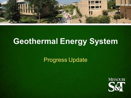 Geothermal Energy System Progress Update. Will cut annual energy use by 50% Will reduce carbon dioxide emissions by 25,000 tons per year Will cut water.