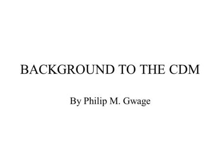 BACKGROUND TO THE CDM By Philip M. Gwage. Structure of Presentation Background  Climate Change Convention  Kyoto Protocol The Clean Development Mechanism.