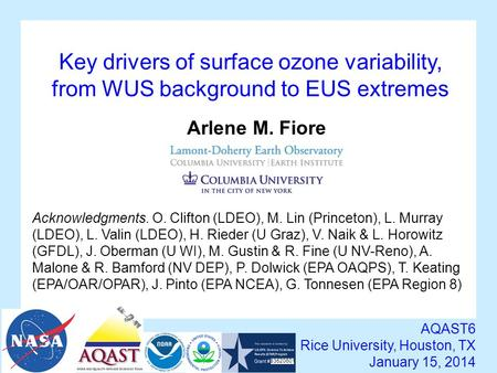 Key drivers of surface ozone variability, from WUS background to EUS extremes AQAST6 Rice University, Houston, TX January 15, 2014 Arlene M. Fiore Acknowledgments.