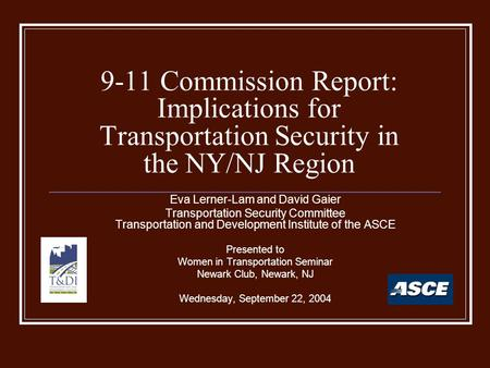 9-11 Commission Report: Implications for Transportation Security in the NY/NJ Region Eva Lerner-Lam and David Gaier Transportation Security Committee Transportation.