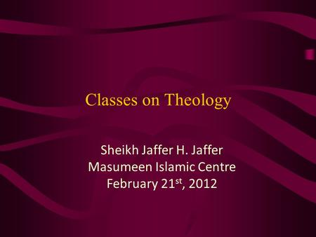 Classes on Theology Sheikh Jaffer H. Jaffer Masumeen Islamic Centre February 21 st, 2012.
