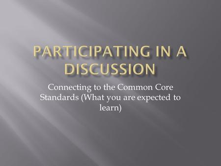Connecting to the Common Core Standards (What you are expected to learn)