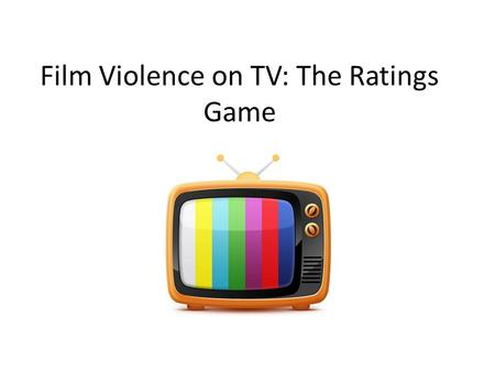 Film Violence on TV: The Ratings Game. Why do we classify films? Film classification provides a means by which society can restrict access to films considered.