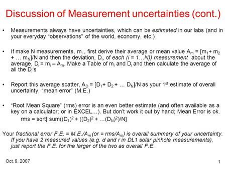 Oct. 9, 2007 1 Discussion of Measurement uncertainties (cont.) Measurements always have uncertainties, which can be estimated in our labs (and in your.
