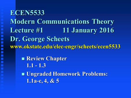 ECEN5533 Modern Communications Theory Lecture #111 January 2016 Dr. George Scheets www.okstate.edu/elec-engr/scheets/ecen5533 n Review Chapter 1.1 - 1.3.