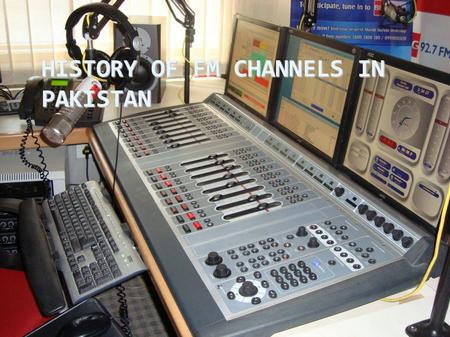 HISTORY OF FM CHANNELS IN PAKISTAN. What is FM FM stands for frequency modulation. FM is system of broadcasting by means of frequency modulation. In FM.