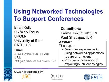 A centre of expertise in digital information managementwww.ukoln.ac.uk Using Networked Technologies To Support Conferences Brian Kelly UK Web Focus UKOLN.