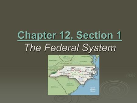 Chapter 12, Section 1 The Federal System. Main Idea - When the framers created our new Constitution, they made sure power would be shared between national.