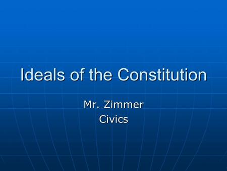 "Ideals of the Constitution Mr. Zimmer Civics. Introduction The Preamble starts out ""We the People"" The Preamble starts out ""We the People"" The American."