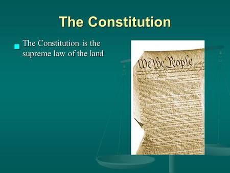 The Constitution The Constitution is the supreme law of the land The Constitution is the supreme law of the land.