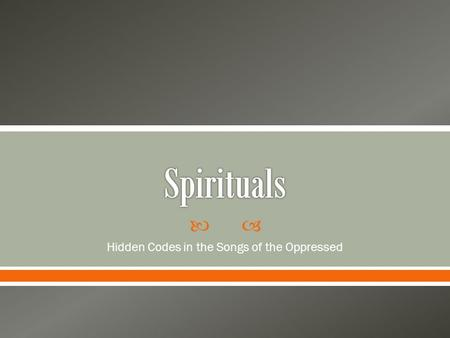  Hidden Codes in the Songs of the Oppressed. Spirituals are folk songs that originated amongst enslaved and oppressed African Americans in the 1800s.