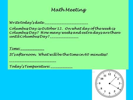 Math Meeting Write today's date __________________________ Columbus Day is October 12. On what day of the week is Columbus Day? How many weeks and extra.