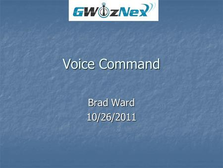 "Voice Command Brad Ward 10/26/2011. To get started with voice controls, the user says ""Voice Command"" after he selects ""Agree"" on the start up menu."