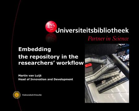 Embedding the repository in the researchers' workflow Martin van Luijt Head of Innovation and Development.