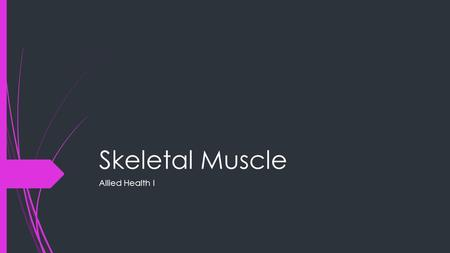 Skeletal Muscle Allied Health I. Skeletal Muscle System  Bones can not move themselves  Composed of muscle tissue that is highly specialized to contract,