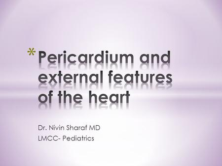Dr. Nivin Sharaf MD LMCC- Pediatrics. By the end of this lectures the students should be able to: - Discuss the gross anatomy of the pericardium - Identify.