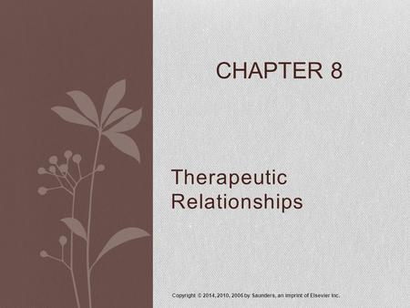 Therapeutic Relationships Copyright © 2014, 2010, 2006 by Saunders, an imprint of Elsevier Inc. CHAPTER 8.