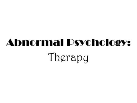 Abnormal Psychology: Therapy. Professionals TypeRole Counseling Psychologist Clinical Psychologist Psychiatrist Psychiatric Social Worker Psychiatric.
