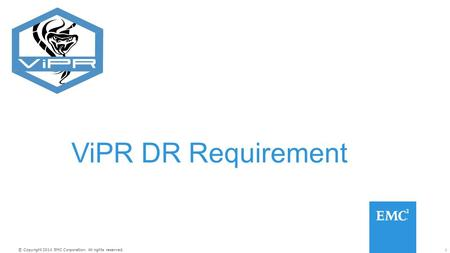 1© Copyright 2014 EMC Corporation. All rights reserved. ViPR DR Requirement.