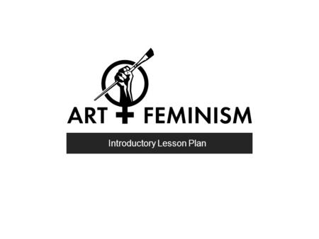Introductory Lesson Plan. Introduction: The Gender Gap Basic Rules Asking for Help and Resolving Disputes Copyright and Wikipedia Anatomy of a Wikipedia.