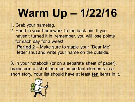 Warm Up – 1/22/16 1.Grab your nametag. 2.Hand in your homework to the back bin. If you haven't turned it in, remember, you will lose points for each day.