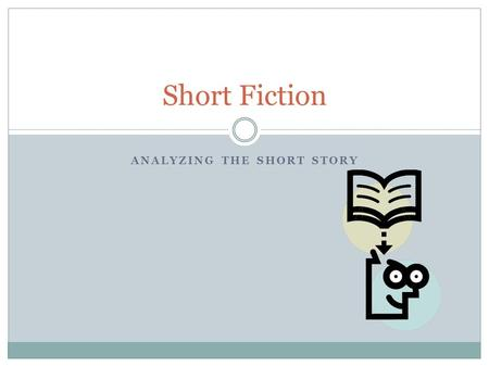 ANALYZING THE SHORT STORY Short Fiction. An Overview 1. Reading literally differs from reading literarily in several ways, including your relationship.
