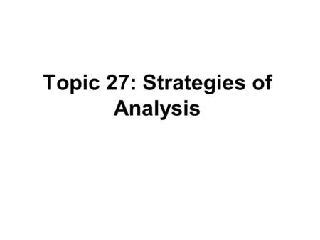 Topic 27: Strategies of Analysis. Outline Strategy for analysis of two-way studies –Interaction is not significant –Interaction is significant What if.