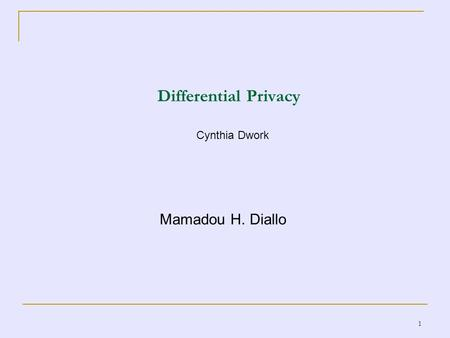 1 Differential Privacy Cynthia Dwork Mamadou H. Diallo.