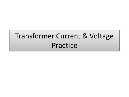 Transformer Current & Voltage Practice