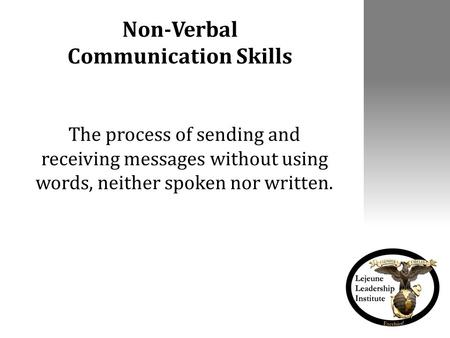 Non-Verbal Communication Skills The process of sending and receiving messages without using words, neither spoken nor written.