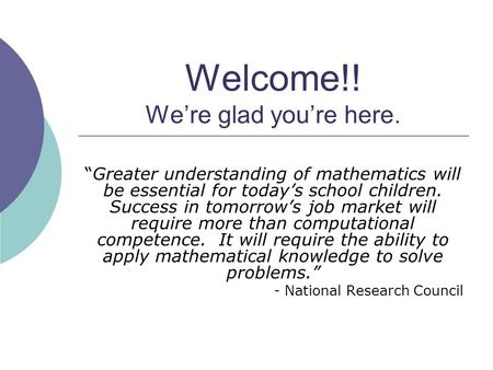 "Welcome!! We're glad you're here. ""Greater understanding of mathematics will be essential for today's school children. Success in tomorrow's job market."