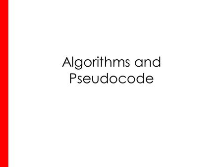 Algorithms and Pseudocode