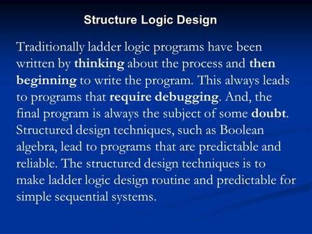 Traditionally ladder logic programs have been written by thinking about the process and then beginning to write the program. This always leads to programs.