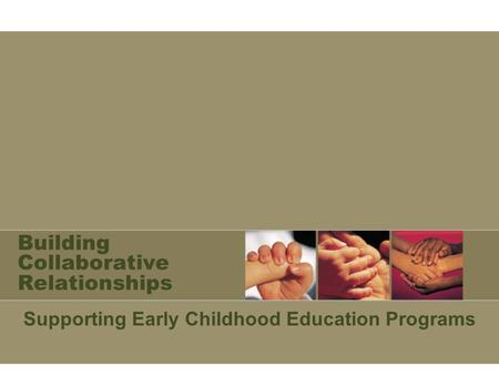 Building Collaborative Relationships Supporting Early Childhood Education Programs.