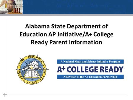 Alabama State Department of Education AP Initiative/A+ College Ready Parent Information.