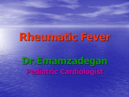 Rheumatic Fever Dr.Emamzadegan Pediatric Cardiologist.