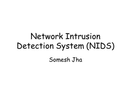 Network Intrusion Detection System (NIDS) Somesh Jha.