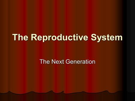 The Reproductive System The Next Generation Creating a New Life Gametes - 1/2 the genetic code Gametes - 1/2 the genetic code Sperm from male - 23 chromosomes.