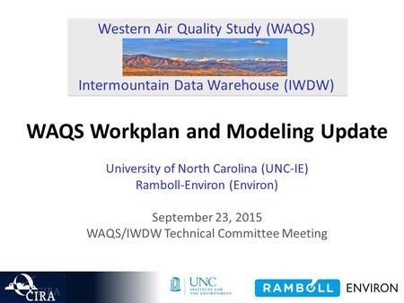 Western Air Quality Study (WAQS) Intermountain Data Warehouse (IWDW) WAQS Workplan and Modeling Update University of North Carolina (UNC-IE) Ramboll-Environ.