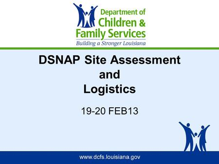 DSNAP Site Assessment and Logistics 19-20 FEB13. DSNAP MISSION Provide victims of a disaster with relief benefits in the most expeditious manner possible.