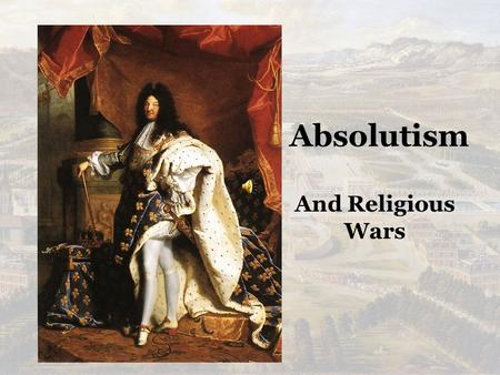 Absolutism And Religious Wars In the Beginning Explain how the conditions in these 'nation' states required some form of radical change in a monarchal.