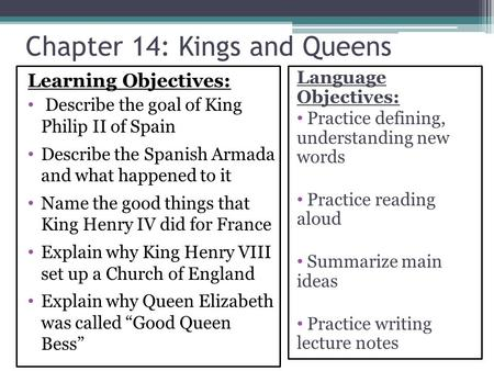 Chapter 14: Kings and Queens Learning Objectives: Describe the goal of King Philip II of Spain Describe the Spanish Armada and what happened to it Name.