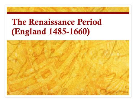 The Renaissance Period (England 1485-1660). The Renaissance Rediscovering Ancient Greece and Rome Renaissance / _________________________________________.
